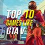 Top 10 des jeux comme GTA 5