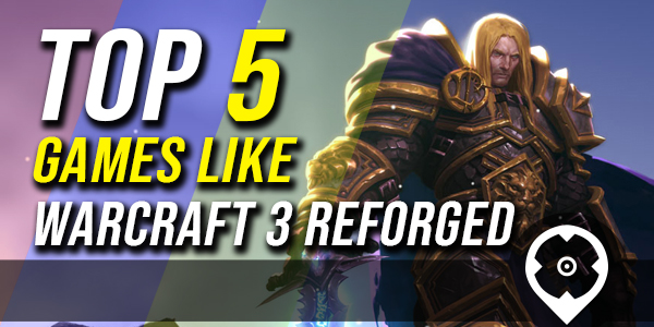 5 meilleurs jeux comme ou similaires à Warcraft 3 reforged