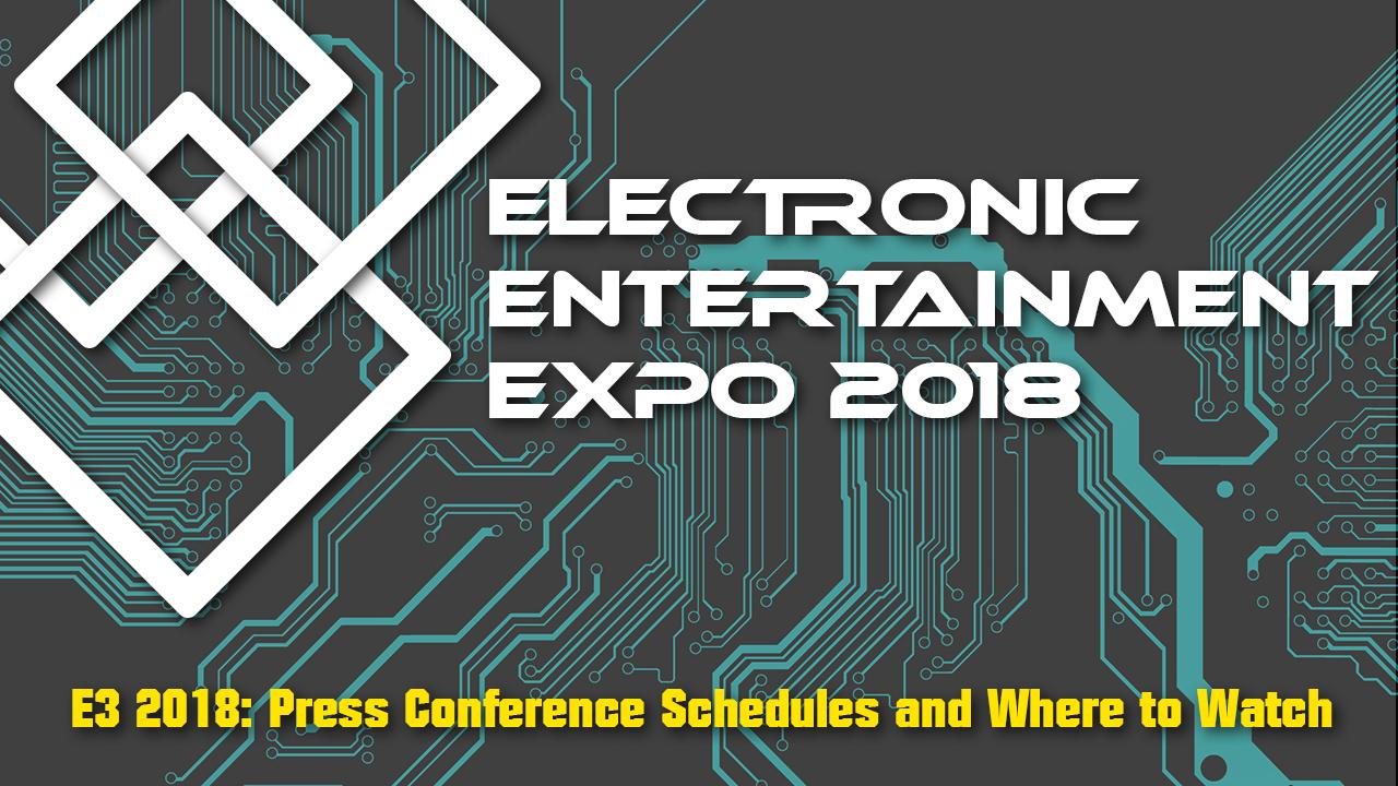 E3 2018 Horaires de la conférence de presse