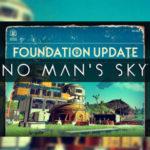 La mise à jour 1.1 de No Man's Sky, Foundation Update, est maintenant en ligne !