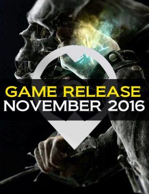 Sorties jeux vidéos de Novembre 2016 : Tous les détails que vous devez connaître