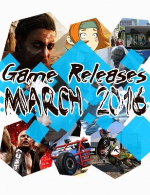 Sorties Jeux Vidéos de Mars 2016: 11 Jeux à ne pas manquer ce mois-ci!