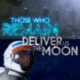 Those Who Remain and Deliver Us The Moon Différée