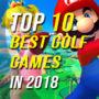 Top 10 des meilleurs jeux de golf de 2018.