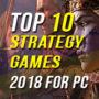 Top 10 des jeux de stratégie de 2018 pour PC.
