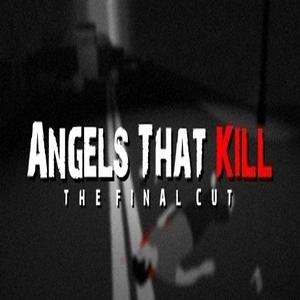 Angels That Kill The Final Cut