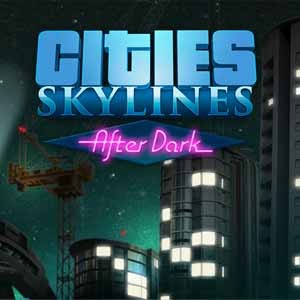 Acheter Cities Skylines After Dark Clé Cd Comparateur Prix