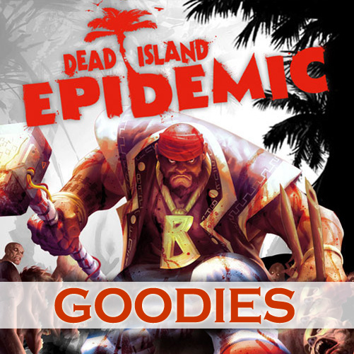 Dead Island Epidemic Goodies