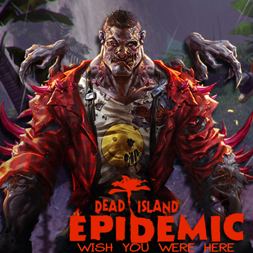 Dead Island Epidemic Wish You Were Here Pack