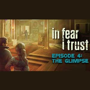 In Fear I Trust Episode 4 The Glimpse