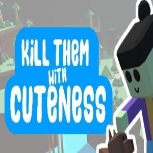 Kill Them With Cuteness