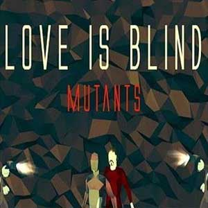 Love is Blind Mutants