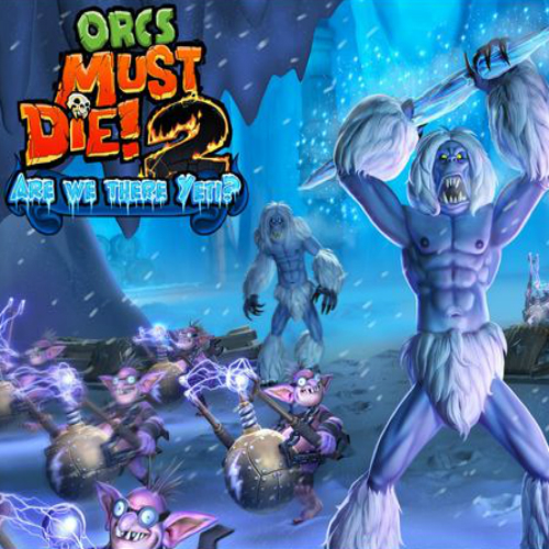 Orcs Must Die! 2 Are We There Yeti?