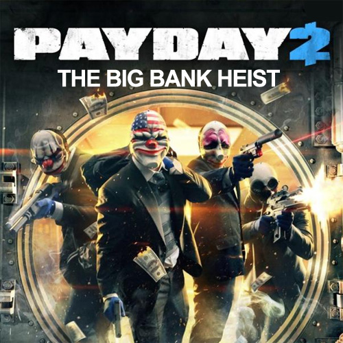 PAYDAY 2 The Big Bank Heist