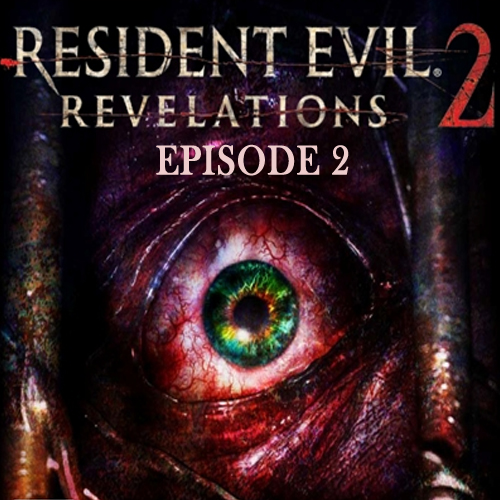 Resident Evil Revelations 2 Episode 2