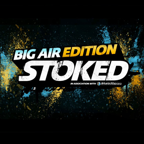 Stoked Big Air Edition
