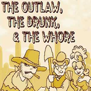 The Outlaw, The Drunk, and The Whore
