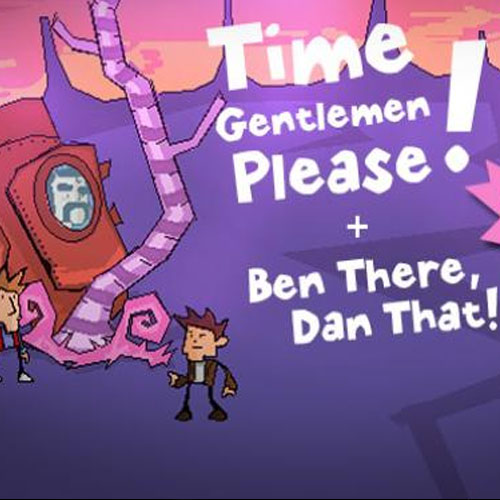 Time Gentlemen Please and Ben There Dan That
