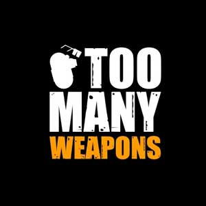 Too Many Weapons