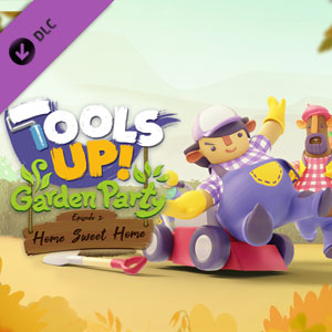 Tools Up Garden Party Episode 3 Home Sweet Home