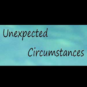 Unexpected Circumstances