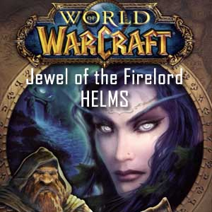 World of Warcraft Jewel of the Firelord HELMS