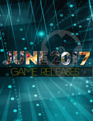 Sorties de jeux de juin 2017 – De nouveaux jeux à découvrir pour vous !