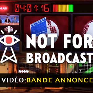 Not For Broadcast Vidéo de la bande annonce