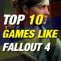 Les 10 meilleurs jeux comme Fallout 4